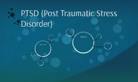 PTSD (Post Traumatic Stress Disorder