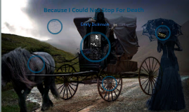 Copy of Because I Could Not Stop for Death by Tanica Finney on Prezi