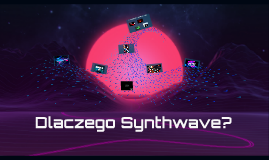 Copy of Dlaczego Synthwave?