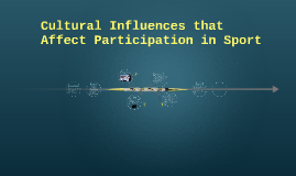 Copy of Cultural Influences that Affect Participation in Sports  Act
