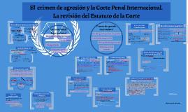 Crimen de Agresión y Corte Penal Internacional. La revisión del Estatuto de la Corte