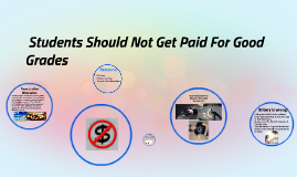 should students be paid for gettins good grades Should kids get paid for good grades  i find myself having a particularly interesting view on whether or not it is a good idea to reward high school students with cash for good grades i'm 21.