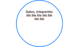 Datos, integrantes bla bla bla bla bla bla bla