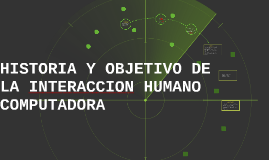 Copy of HISTORIA Y OBJETIVO DE LA INTERACCION HUMANO COMPUTADORA