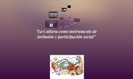 """""""La Cultura como instrumento de inclusión y participación so"""
