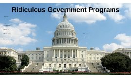 Ridiculous Government Programs
