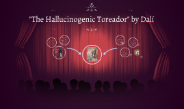 The Hallucinogenic Toreador