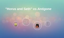 """""""Horus and Seth"""" vs Antigone"""