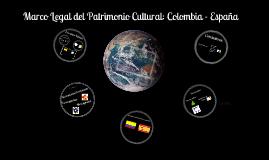 Marco Legal del Patrimonio Cultural e Historico: Colombia - España