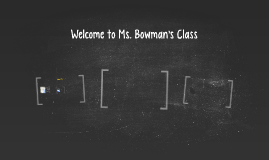 Welcome to Ms. Bowman's Class