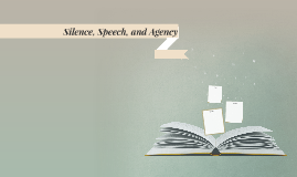 Silence, Speech, and Agency