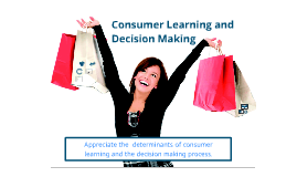 Consumer Learning and Decision Making