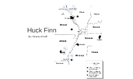 copy of huck finn map by miranda merrill on prezi