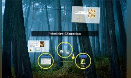 Copy of Primitive Education