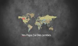 Yes Papa J'ai Des Jambes
