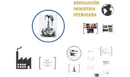 REVOLUCIÓN INDUSTRIA PETROLERA