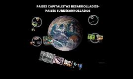 PAISES CAPITALISTAS DESARROLLADOS Y PAISES SUBDESARROLADOS