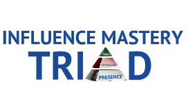 Influence Mastery Triad