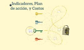 Indicadores, Plan de acción, y Costos