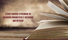 Copy of Otras figuras literarias de los Recursos Semánticos; Recursos Sintácticos