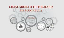 CHANCADORA O TRITURADORA