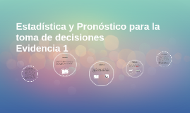 Estadistica y Pronostico para la toma de decisiones