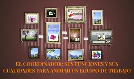 Copy of EL COORDINADOR: SUS FUNCIONES Y SUS CUALIDADES PARA ANIMAR U