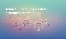 Tema 1: Les funcions dels sistemes operatius