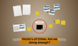 Victim's of Crime- Are we doing enough?