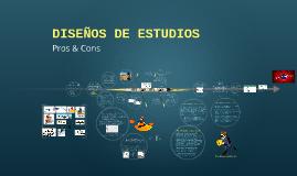 DISEÑOS DE ESTUDIOS - Pros & Conts