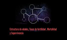 Estructura de edades, Tasas de fertilidad , Mortalidad