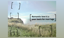 Romantic love is a poor basis for marriage