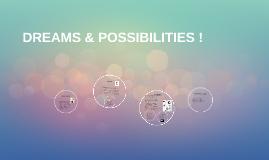 DREAMS & POSSIBILITIES !