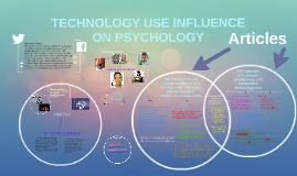 TECHNOLOGY USE INFLUENCE ON PSYCHOLOGY