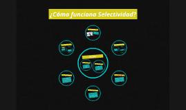 Copy of ¿Cómo funciona Selectividad?