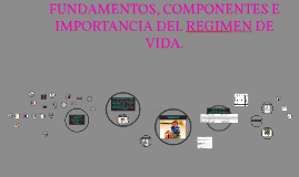 Copy of FUNDAMENTOS, COMPONENTES E IMPORTANCIA DEL REGIMEN DE VIDA.