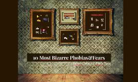 10 Most Bizarre Phobias&Fears