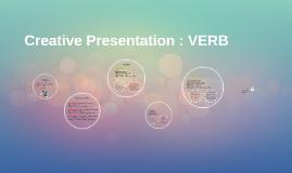 Creative Presentation : VERB