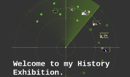 Welcome to my History Exhibition.