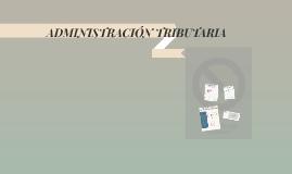 Copy of ADMINISTRACION TRIBUTARIA