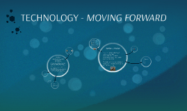 TECHNOLOGY - MOVING FORWARD