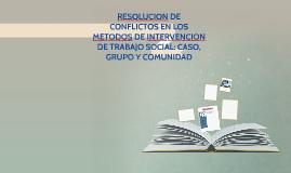 RESOLUCION DE CONFLICTOS EN LOS METODOS DE INTERVENCION DE T