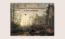 A Expansão Ultramarina europeia e o Mercantilismo