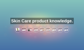 Skin Care product knowledge.