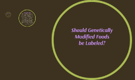 Should Genetically Modified Foods Be Labeled?