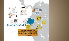 Copy of COYUNTURA DE LA POLÍTICA ECONOMÍA DE LA DECADA DE LOS 90
