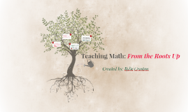 How and Why We Teach Math: From the Roots Up