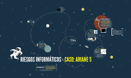 RIESGOS INFORMATICOS - CASO: ARIANE 5