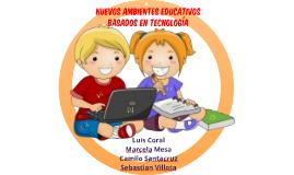 NUEVOS AMBIENTES EDUCATIVOS BASADOS EN TECNOLOGIA
