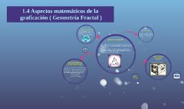 Copy of 1.4 Aspectos matemáticos de la graficación ( Geometría Fract